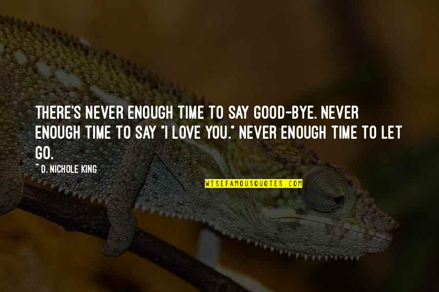 I Love You But I'm Not Good Enough Quotes By D. Nichole King: There's never enough time to say good-bye. Never
