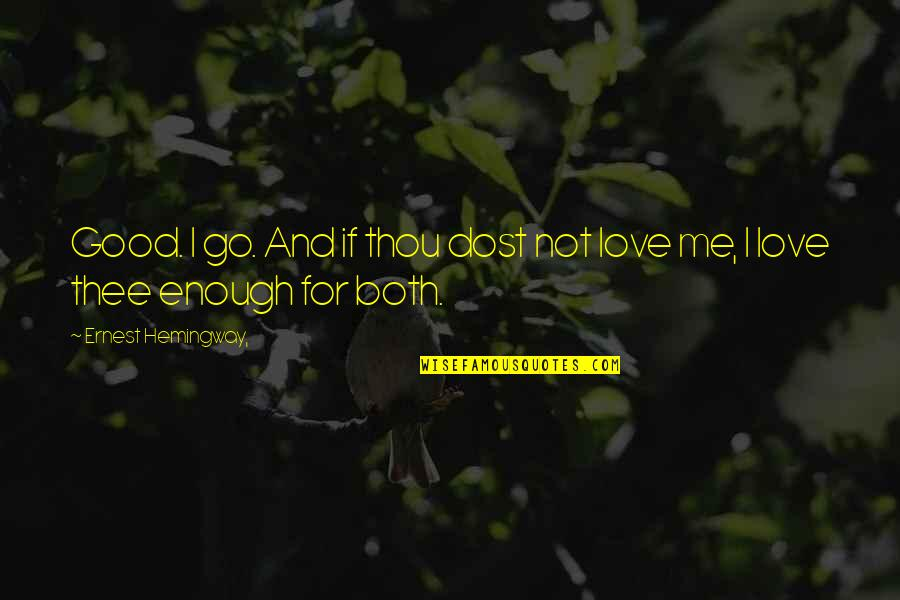 I Love You But I'm Not Good Enough Quotes By Ernest Hemingway,: Good. I go. And if thou dost not
