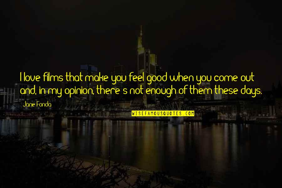 I Love You But I'm Not Good Enough Quotes By Jane Fonda: I love films that make you feel good
