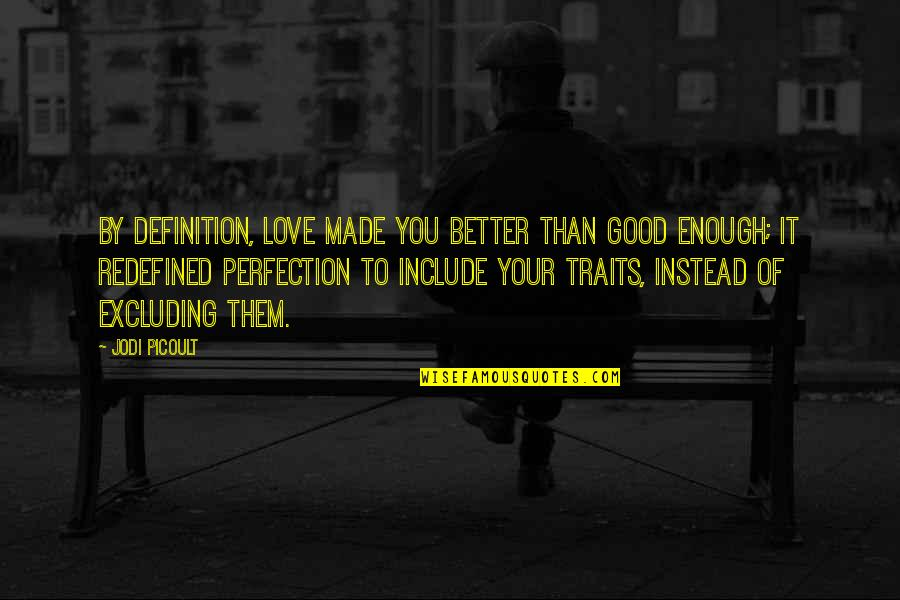I Love You But I'm Not Good Enough Quotes By Jodi Picoult: By definition, love made you better than good