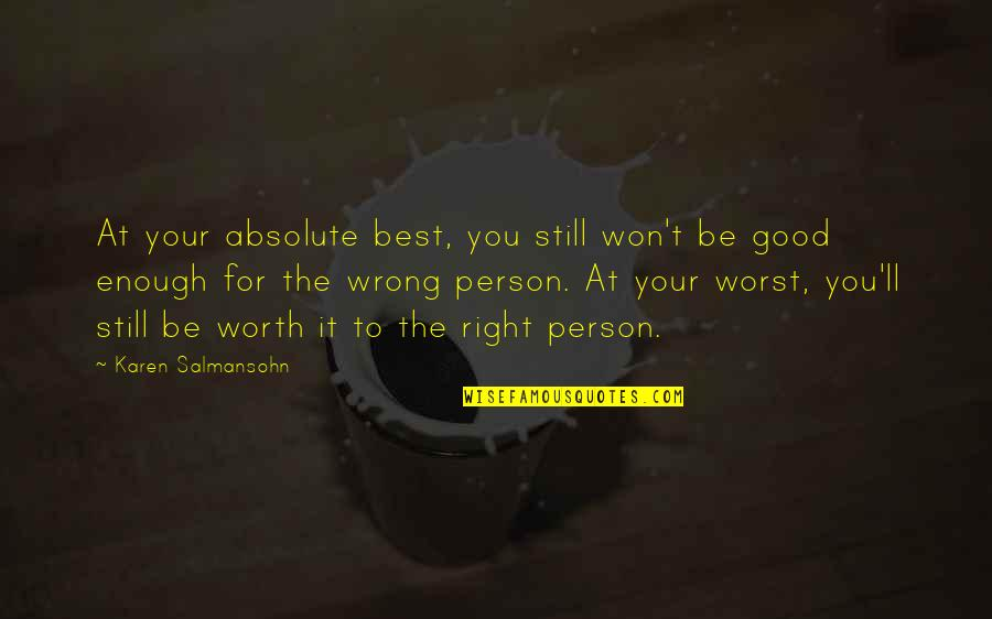 I Love You But I'm Not Good Enough Quotes By Karen Salmansohn: At your absolute best, you still won't be