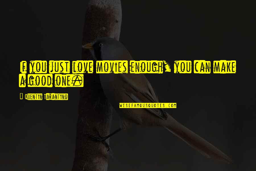 I Love You But I'm Not Good Enough Quotes By Quentin Tarantino: If you just love movies enough, you can