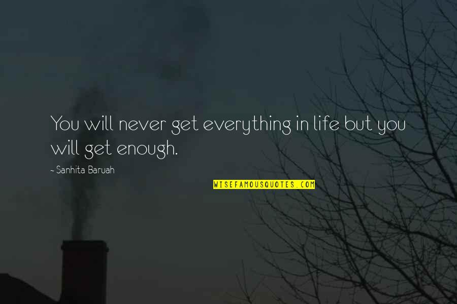 I Love You But I'm Not Good Enough Quotes By Sanhita Baruah: You will never get everything in life but