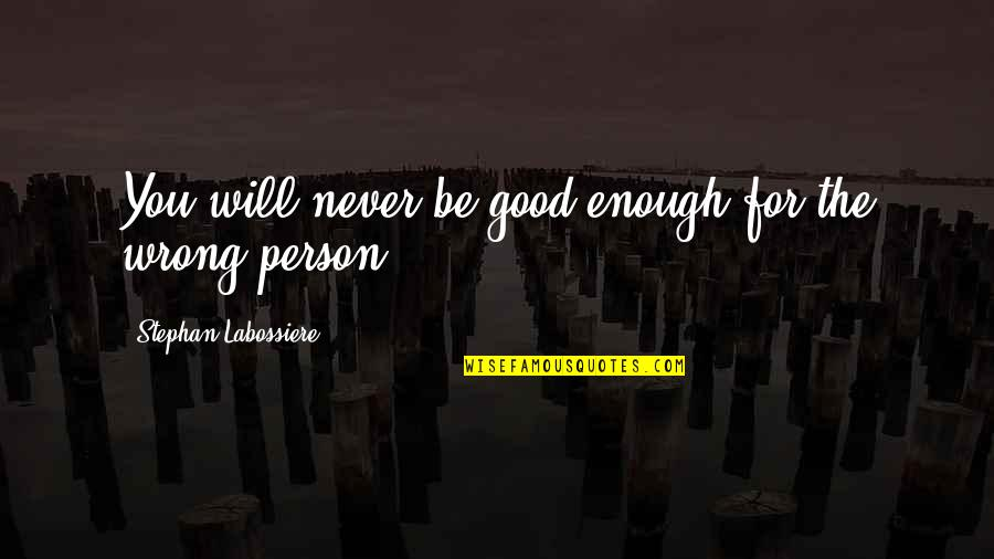 I Love You But I'm Not Good Enough Quotes By Stephan Labossiere: You will never be good enough for the