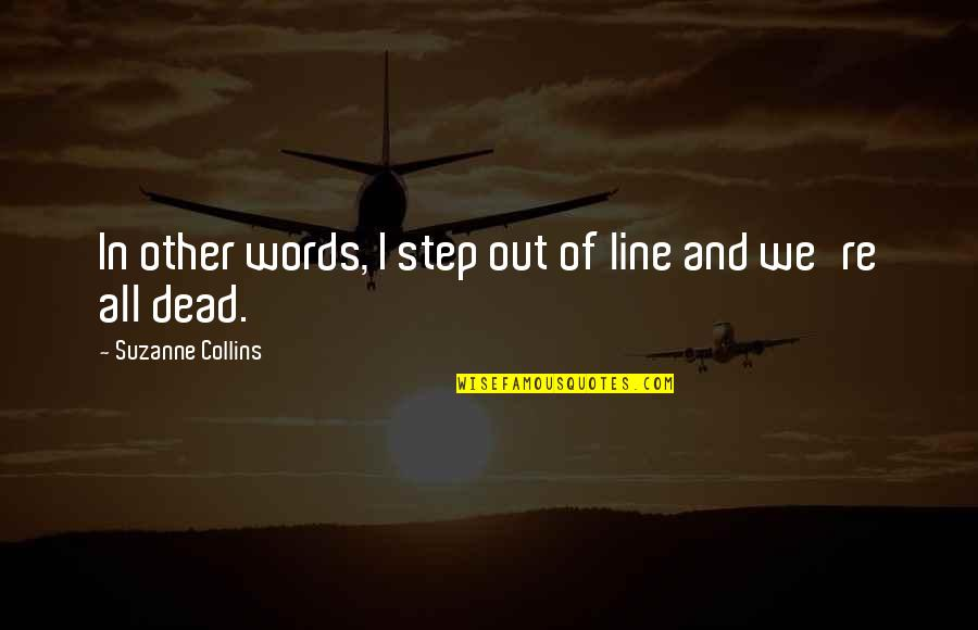 I Love You Come What May Quotes By Suzanne Collins: In other words, I step out of line