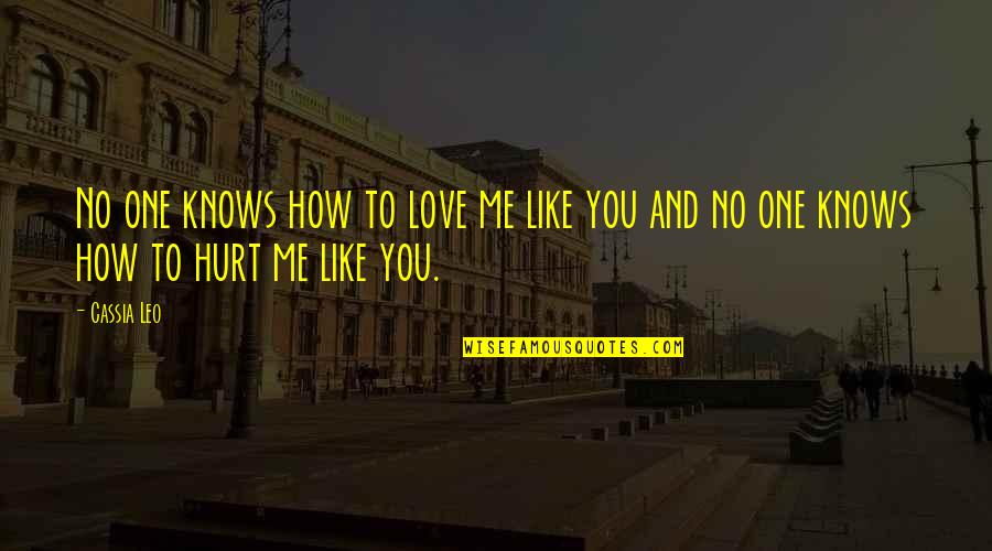 I Love You Even If You Hurt Me Quotes By Cassia Leo: No one knows how to love me like