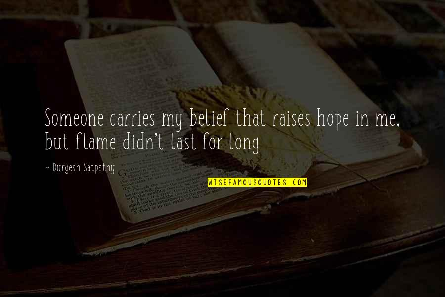 I Love You Even If You Hurt Me Quotes By Durgesh Satpathy: Someone carries my belief that raises hope in