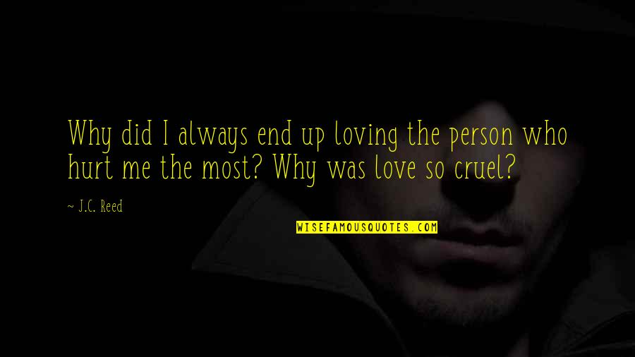 I Love You Even If You Hurt Me Quotes By J.C. Reed: Why did I always end up loving the