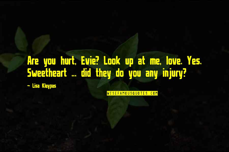 I Love You Even If You Hurt Me Quotes By Lisa Kleypas: Are you hurt, Evie? Look up at me,
