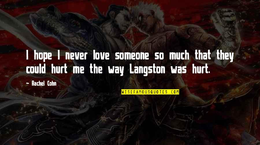 I Love You Even If You Hurt Me Quotes By Rachel Cohn: I hope I never love someone so much