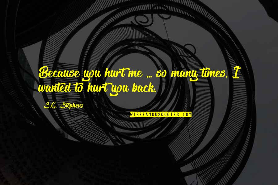 I Love You Even If You Hurt Me Quotes By S.C. Stephens: Because you hurt me ... so many times.