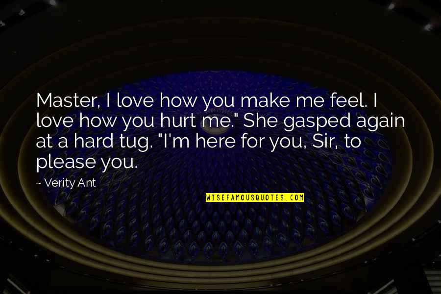 I Love You Even If You Hurt Me Quotes By Verity Ant: Master, I love how you make me feel.