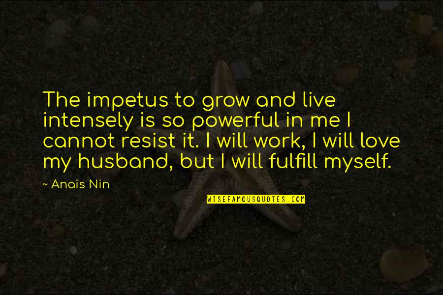 I Love You For Husband Quotes By Anais Nin: The impetus to grow and live intensely is