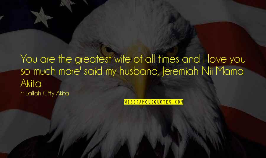 I Love You For Husband Quotes By Lailah Gifty Akita: You are the greatest wife of all times