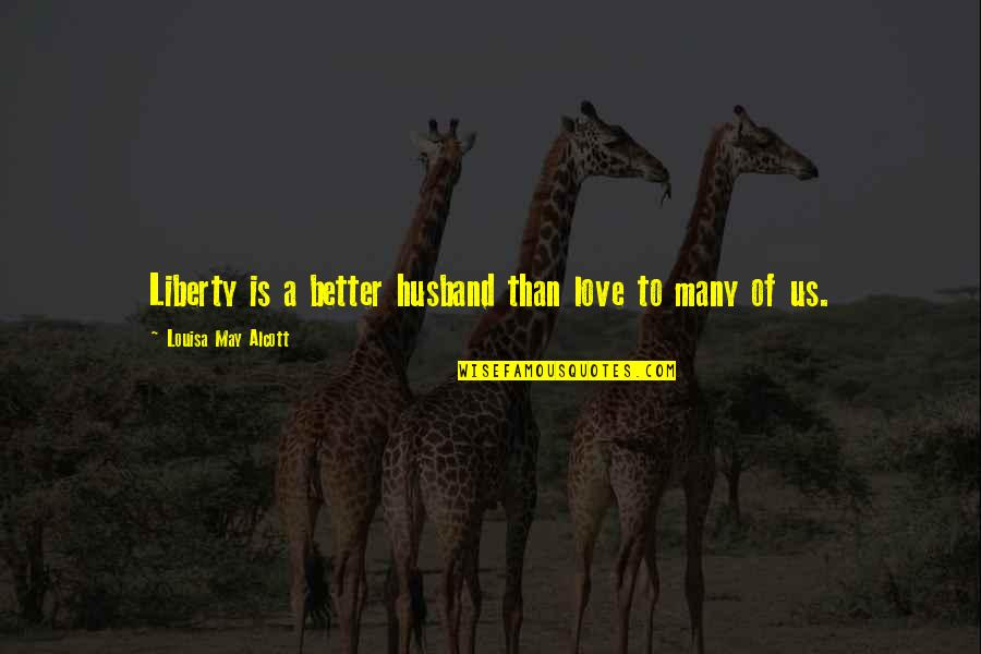 I Love You For Husband Quotes By Louisa May Alcott: Liberty is a better husband than love to