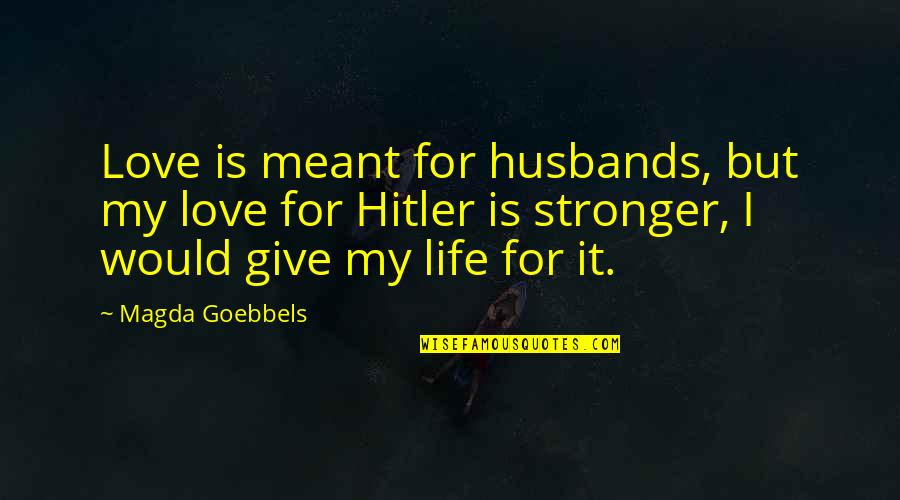 I Love You For Husband Quotes By Magda Goebbels: Love is meant for husbands, but my love