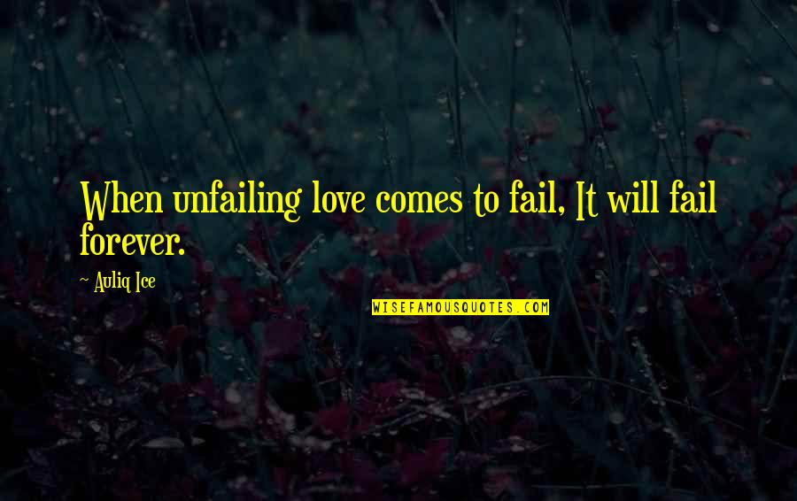 I Love You Forever But Now Its Over Quotes By Auliq Ice: When unfailing love comes to fail, It will