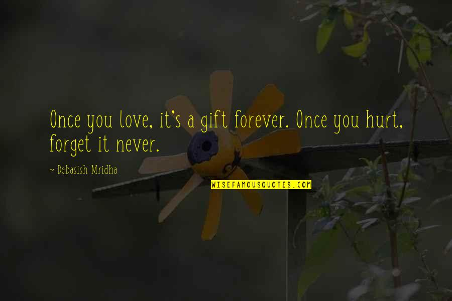 I Love You Forever But Now Its Over Quotes By Debasish Mridha: Once you love, it's a gift forever. Once