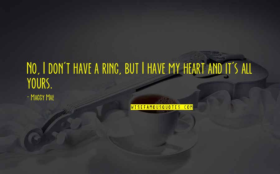 I Love You Forever But Now Its Over Quotes By Maggy Mae: No, I don't have a ring, but I