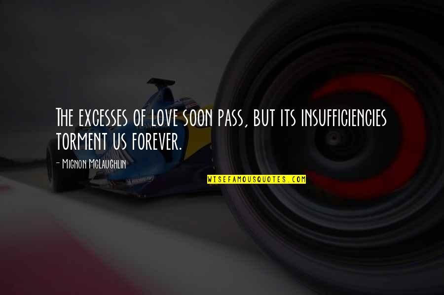 I Love You Forever But Now Its Over Quotes By Mignon McLaughlin: The excesses of love soon pass, but its