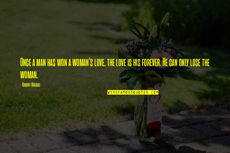 I Love You Forever But Now Its Over Quotes By Robert Breault: Once a man has won a woman's love,