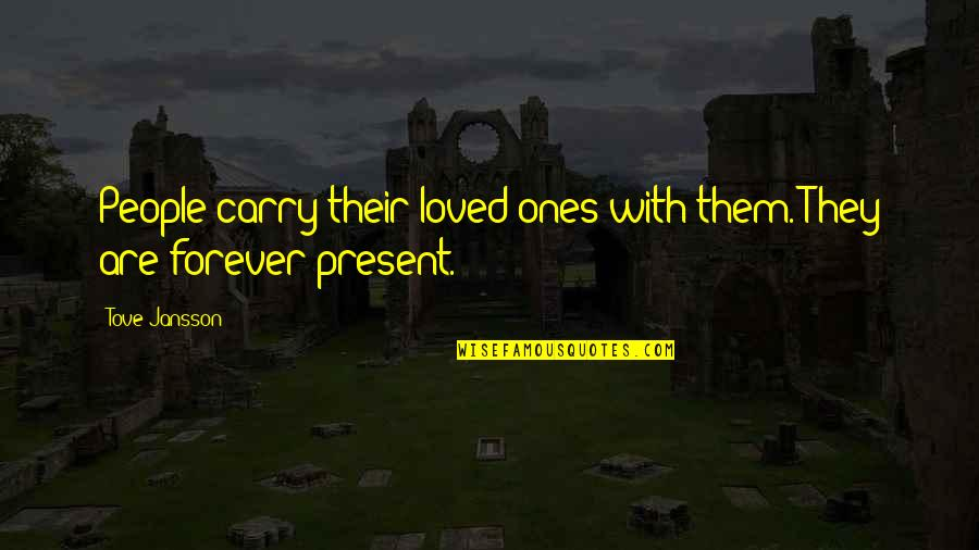 I Love You Forever But Now Its Over Quotes By Tove Jansson: People carry their loved ones with them. They