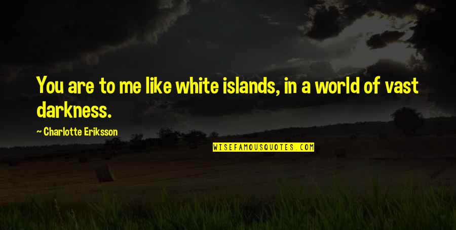 I Love You Like My Own Child Quotes By Charlotte Eriksson: You are to me like white islands, in