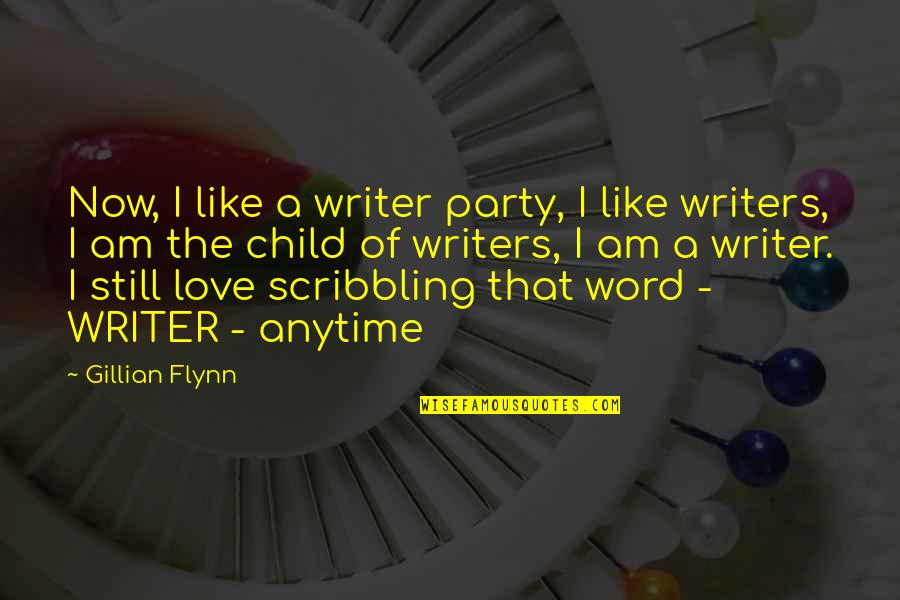I Love You Like My Own Child Quotes By Gillian Flynn: Now, I like a writer party, I like