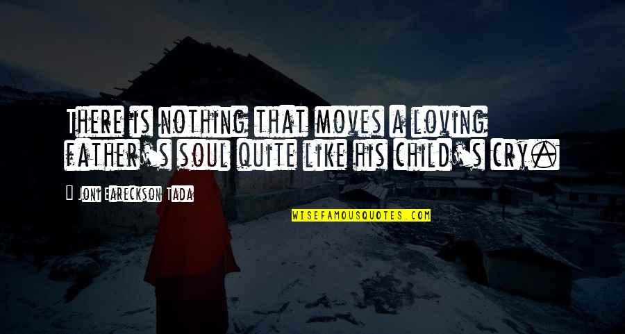 I Love You Like My Own Child Quotes By Joni Eareckson Tada: There is nothing that moves a loving father's