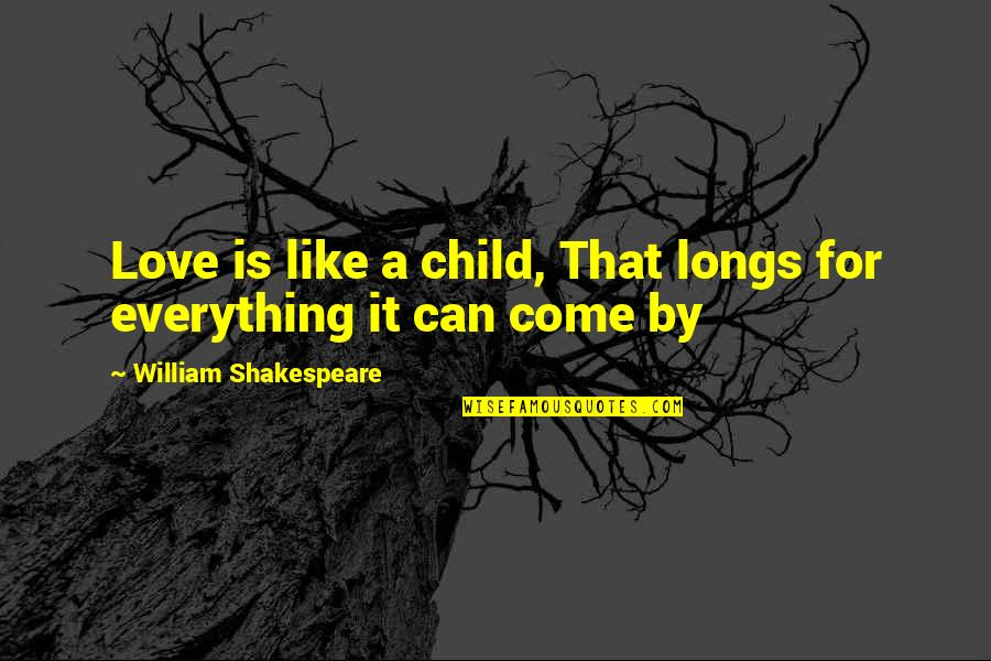 I Love You Like My Own Child Quotes By William Shakespeare: Love is like a child, That longs for