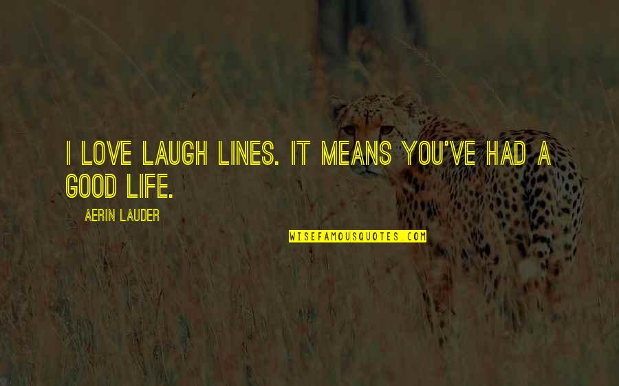 I Love You Mean Quotes By Aerin Lauder: I love laugh lines. It means you've had