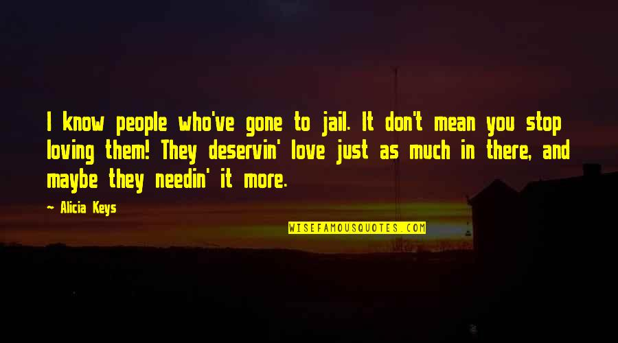 I Love You Mean Quotes By Alicia Keys: I know people who've gone to jail. It