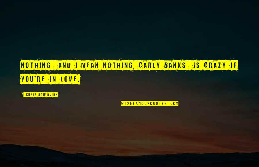 I Love You Mean Quotes By Chris Bohjalian: Nothing and I mean nothing, Carly Banks is