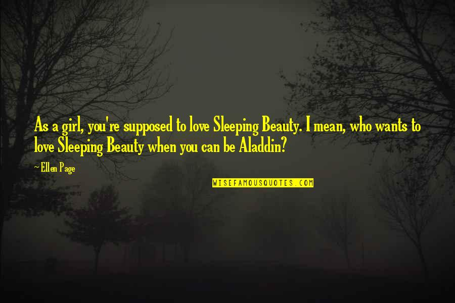 I Love You Mean Quotes By Ellen Page: As a girl, you're supposed to love Sleeping
