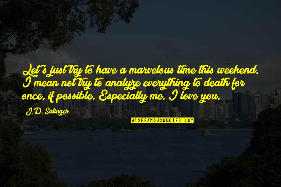 I Love You Mean Quotes By J.D. Salinger: Let's just try to have a marvelous time