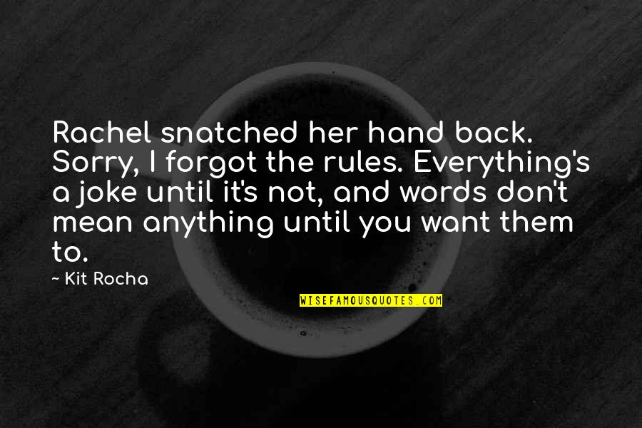 I Love You Mean Quotes By Kit Rocha: Rachel snatched her hand back. Sorry, I forgot