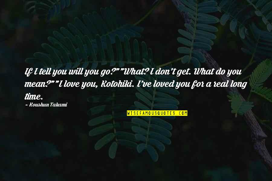 "I Love You Mean Quotes By Koushun Takami: If I tell you will you go?""""What? I"