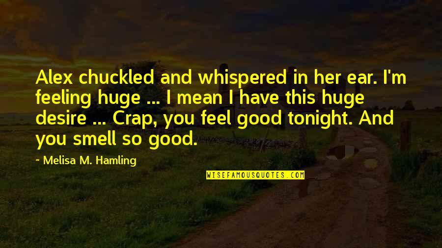 I Love You Mean Quotes By Melisa M. Hamling: Alex chuckled and whispered in her ear. I'm