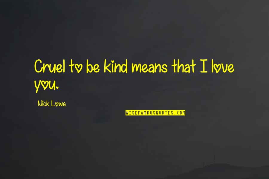 I Love You Mean Quotes By Nick Lowe: Cruel to be kind means that I love