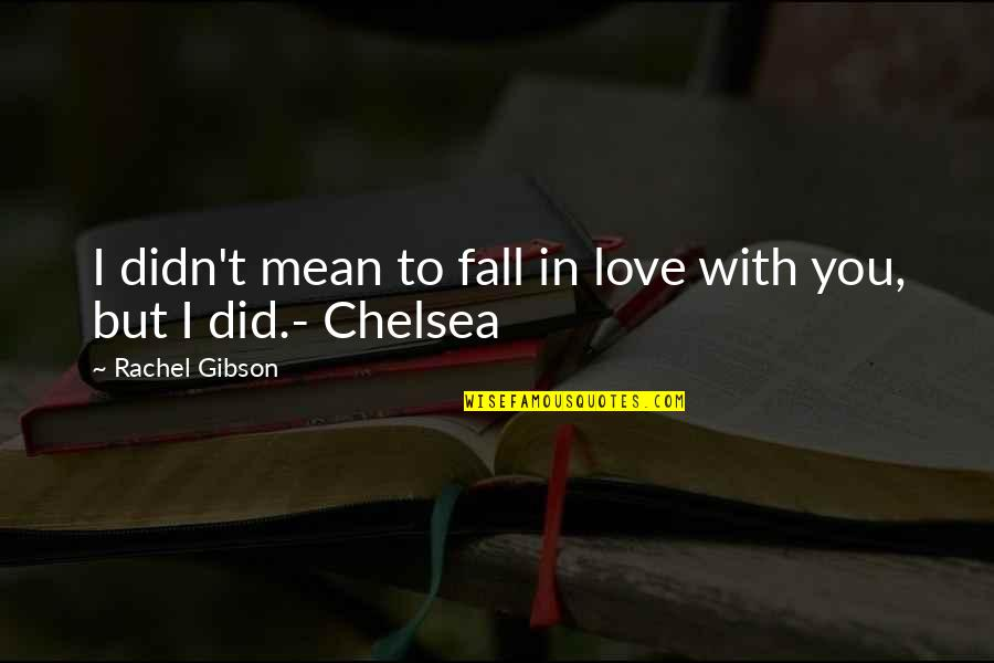I Love You Mean Quotes By Rachel Gibson: I didn't mean to fall in love with