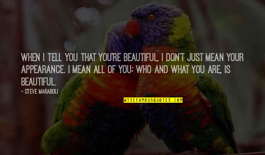 I Love You Mean Quotes By Steve Maraboli: When I tell you that you're beautiful, I