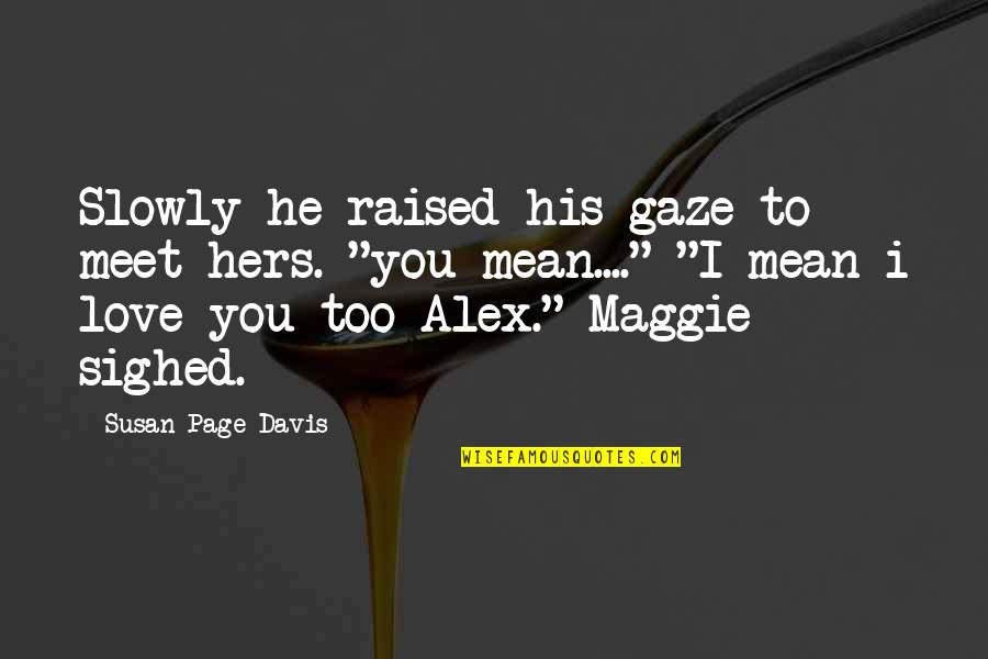 I Love You Mean Quotes By Susan Page Davis: Slowly he raised his gaze to meet hers.
