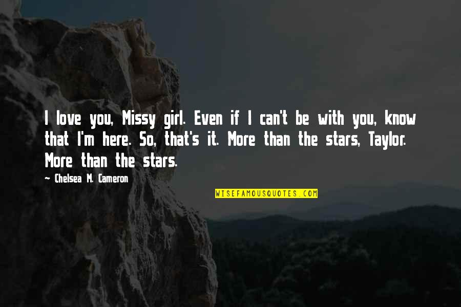 I Love You More Than You Know Quotes By Chelsea M. Cameron: I love you, Missy girl. Even if I