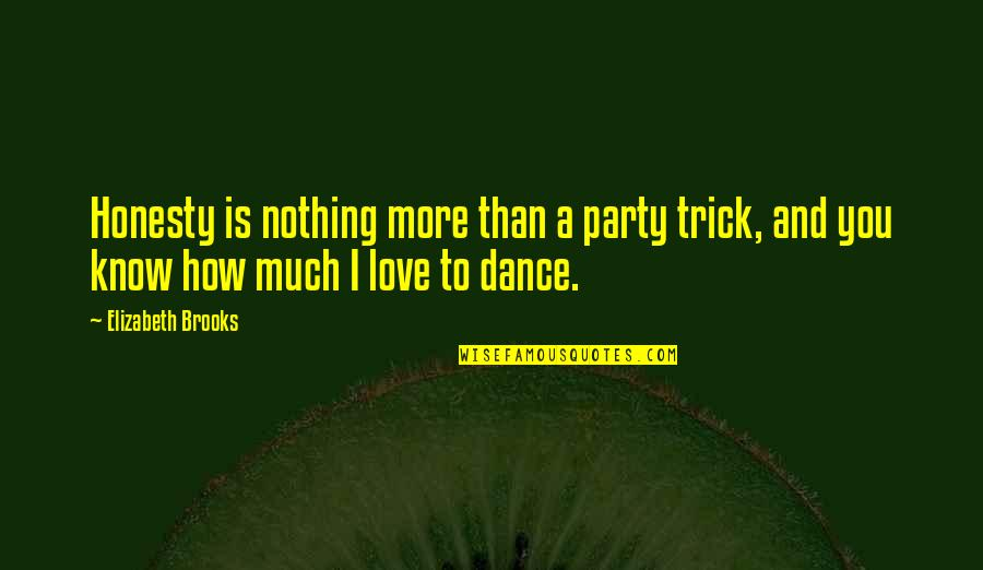 I Love You More Than You Know Quotes By Elizabeth Brooks: Honesty is nothing more than a party trick,