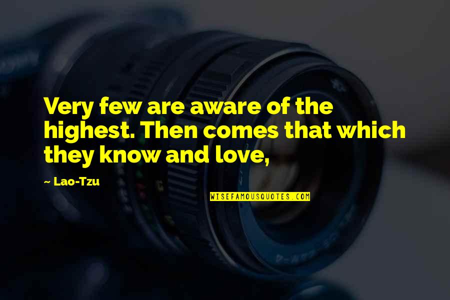 I Love You More Than You Know Quotes By Lao-Tzu: Very few are aware of the highest. Then