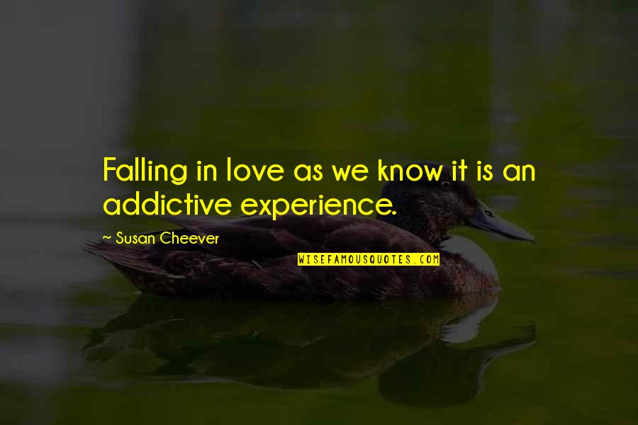I Love You More Than You Know Quotes By Susan Cheever: Falling in love as we know it is
