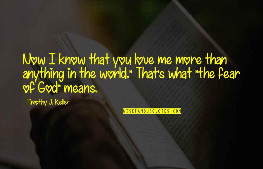 I Love You More Than You Know Quotes By Timothy J. Keller: Now I know that you love me more