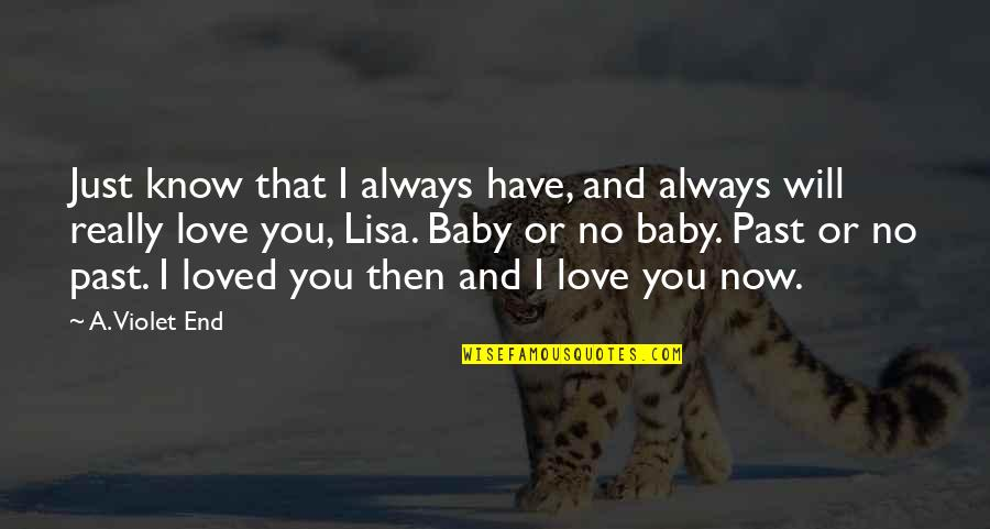 I Love You Now And Always Will Quotes By A. Violet End: Just know that I always have, and always