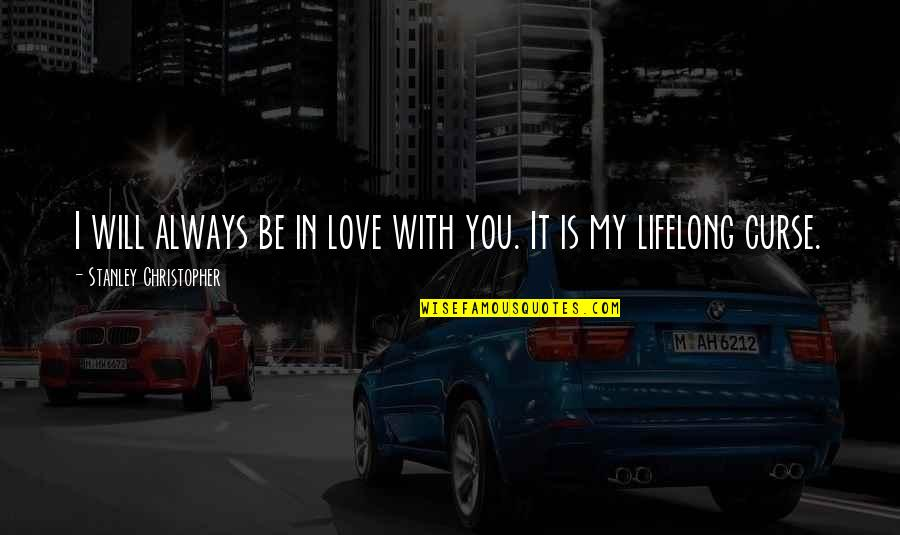 I Love You Now And Always Will Quotes By Stanley Christopher: I will always be in love with you.