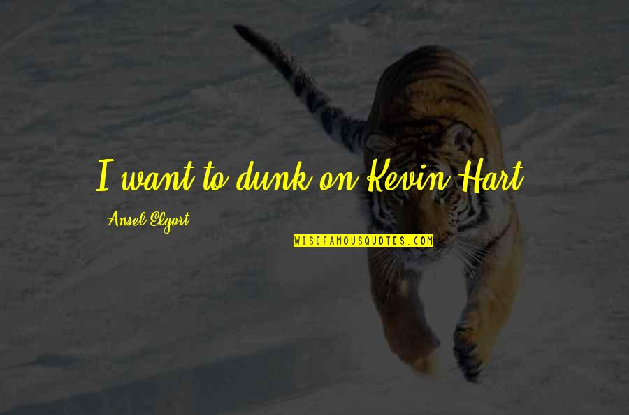 I Love You Please Don't Break My Heart Quotes By Ansel Elgort: I want to dunk on Kevin Hart.